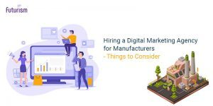 Hiring a Digital Marketing Agency for Manufacturers
