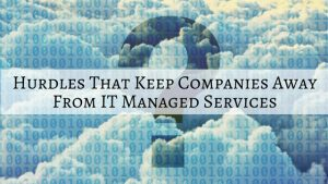 hurdles-that-keep-companies-away-from-it-managed-services