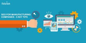 SEO for Manufacturing Companies - 5 Key Tips