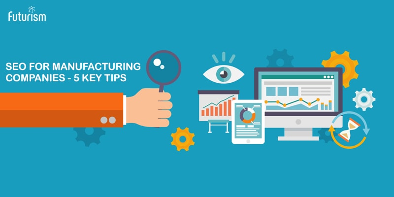SEO for Manufacturing Companies – 5 Key Tips