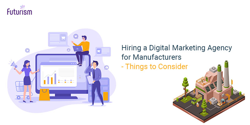 Hiring a Digital Marketing Agency for Manufacturers – Things to Consider