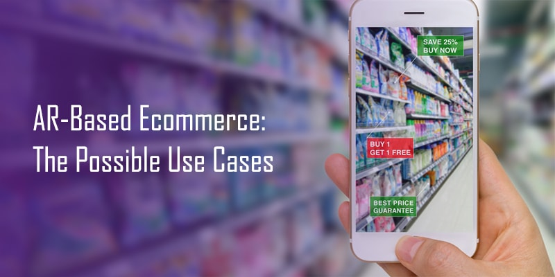 AR Based Ecommerce: The Possible Use Cases