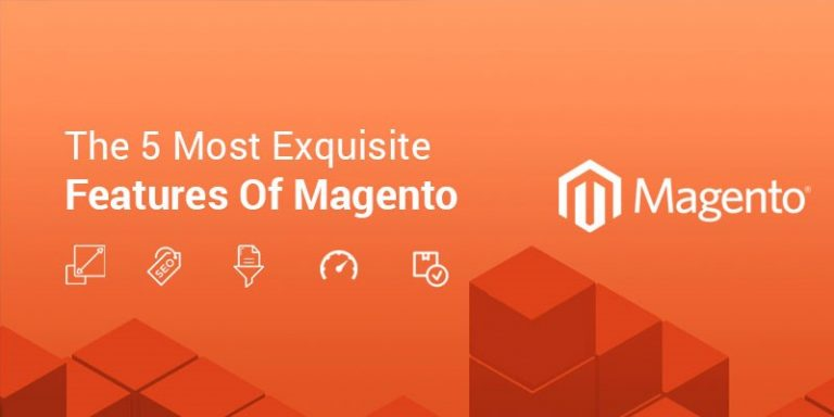 The 5 Most Quintessentially Exquisite Features of Magento
