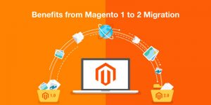 17 Ways Your Online Store is Set Benefit from Magento 1 to 2 Migration