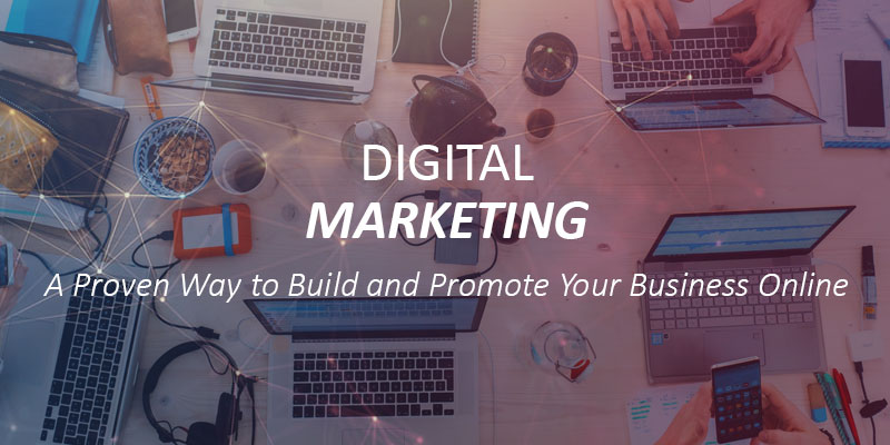 Digital Marketing: A Proven Way to Build and Promote Your Business Online