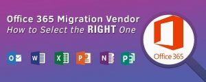 Office 365 Migration Vendor: How to Select the Right One